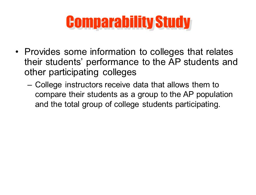 Provides some information to colleges that relates their students' performance to the AP students and other participating colleges –College instructors receive data that allows them to compare their students as a group to the AP population and the total group of college students participating.