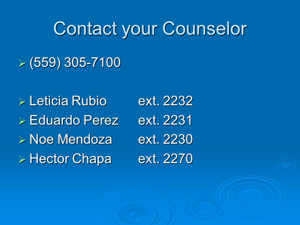 Contact your Counselor  (559) 305-7100  Leticia Rubioext.