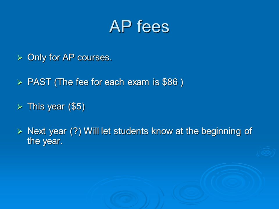 AP fees  Only for AP courses.