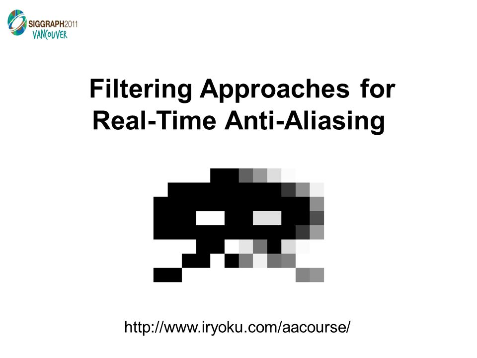 Filtering Approaches for Real-Time Anti-Aliasing Distance-to-edge AA (DEAA) Hugh Malan CCP Games hmalan@ccpgames.com