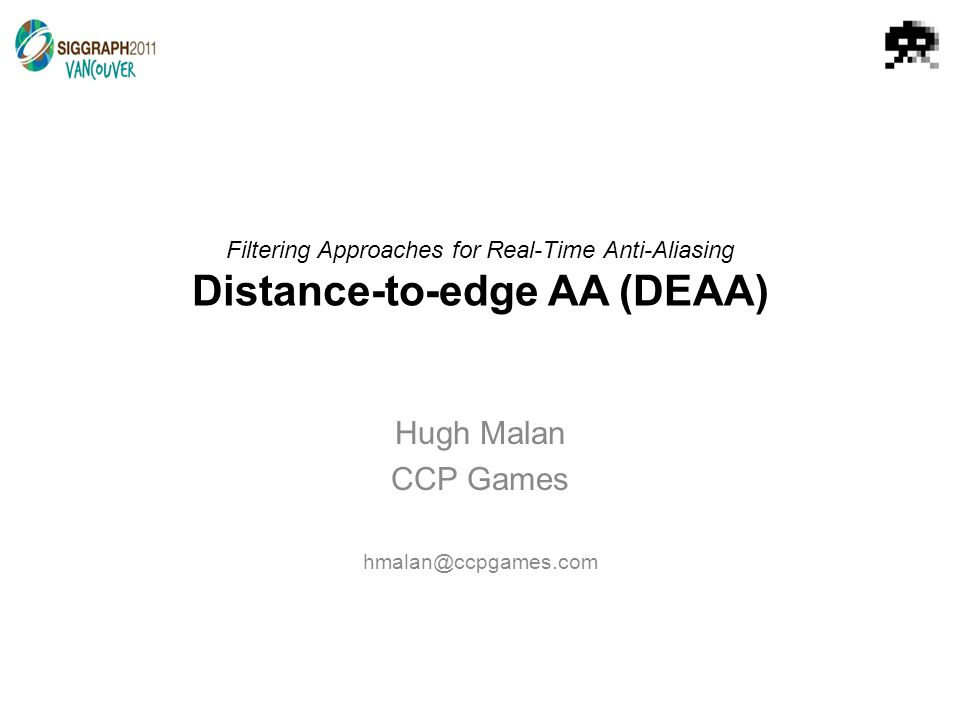 Filtering Approaches for Real-Time Anti-Aliasing Distance-to-edge AA (DEAA) Hugh Malan CCP Games