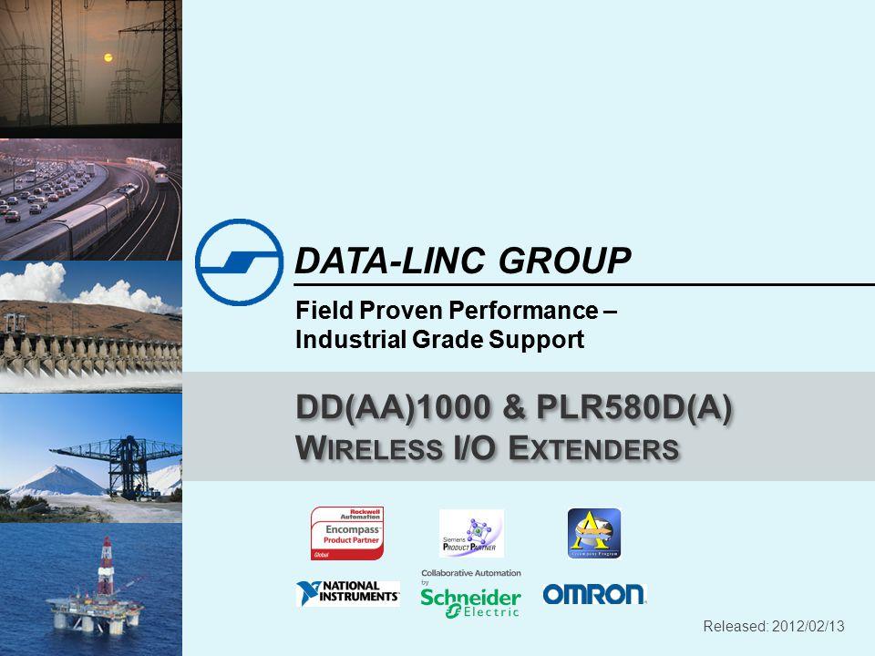 Field Proven Performance – Industrial Grade Support DATA-LINC GROUP Field Proven Performance – Industrial Grade Support DD(AA)1000 & PLR580D(A) W IRELESS I/O E XTENDERS Released: 2012/02/13