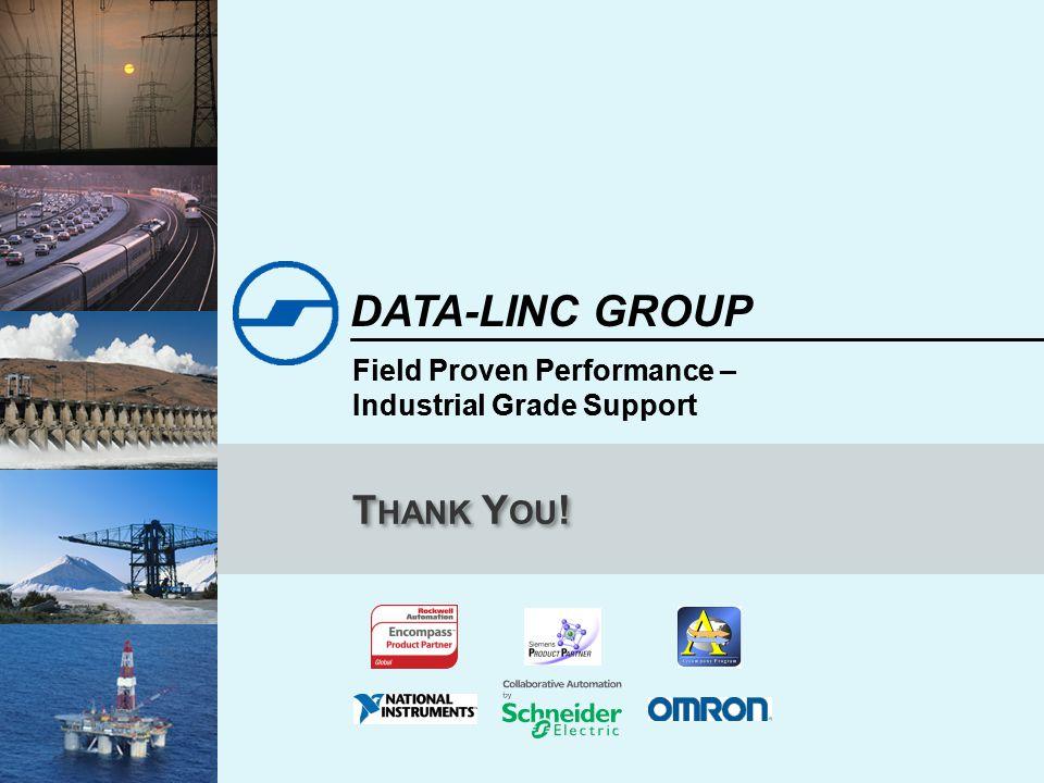 Field Proven Performance – Industrial Grade Support DATA-LINC GROUP Field Proven Performance – Industrial Grade Support T HANK Y OU !