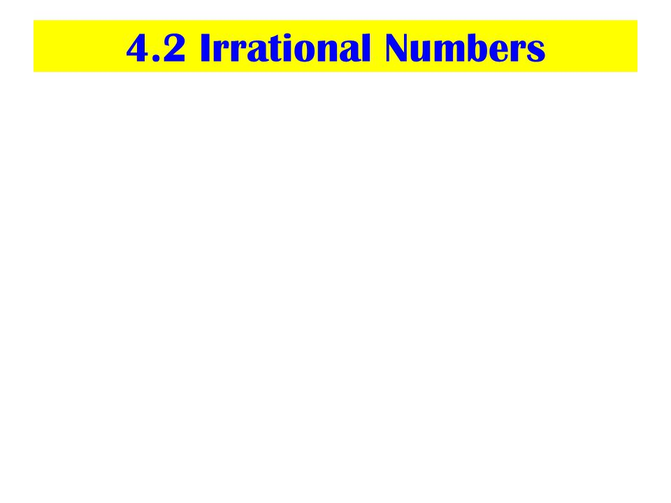 4.2 Irrational Numbers
