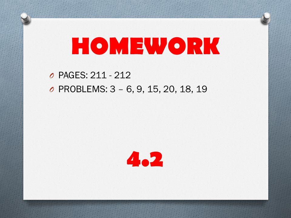HOMEWORK O PAGES: 211 - 212 O PROBLEMS: 3 – 6, 9, 15, 20, 18, 19 4.2