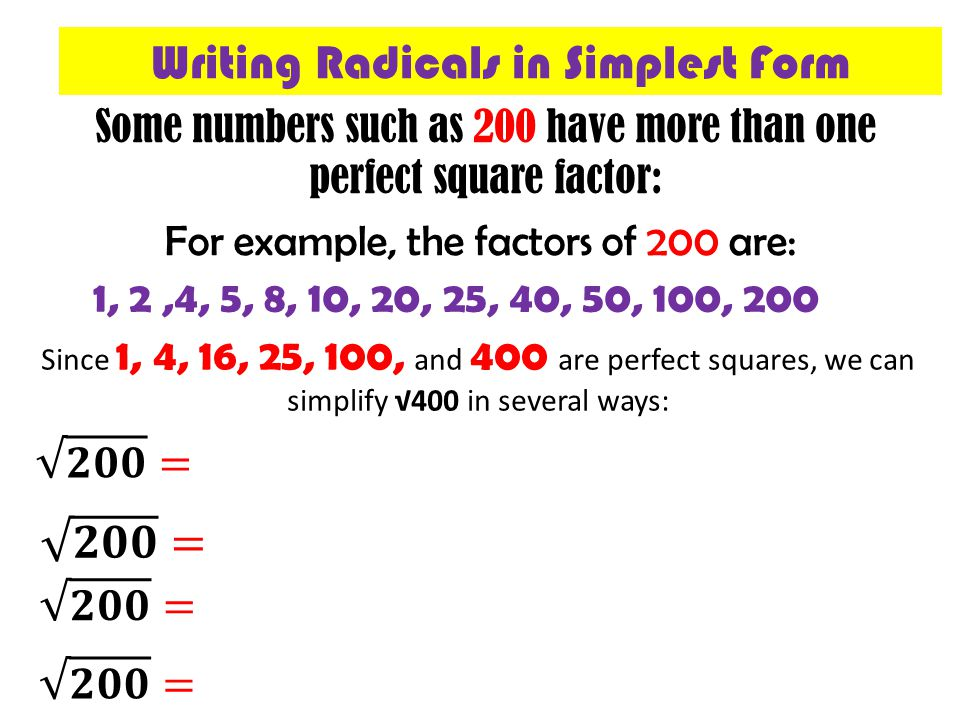 Some numbers such as 200 have more than one perfect square factor: For example, the factors of 200 are: 1, 2,4, 5, 8, 10, 20, 25, 40, 50, 100, 200 Sin