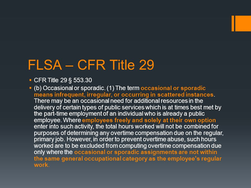 FLSA – CFR Title 29  CFR Title 29 § 553.30  (b) Occasional or sporadic. (1) The term occasional or sporadic means infrequent, irregular, or occurrin