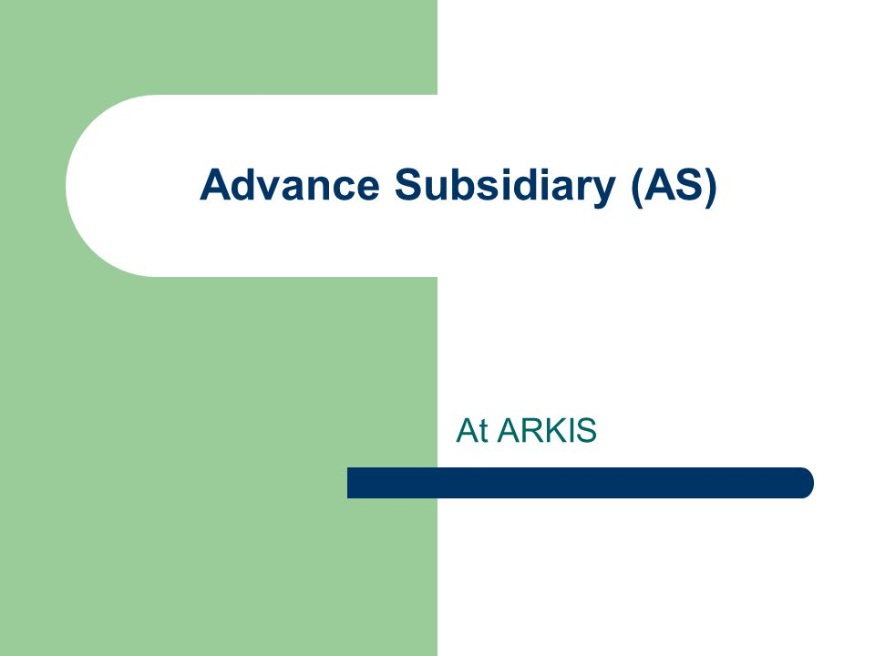 Advance Subsidiary (AS) At ARKIS