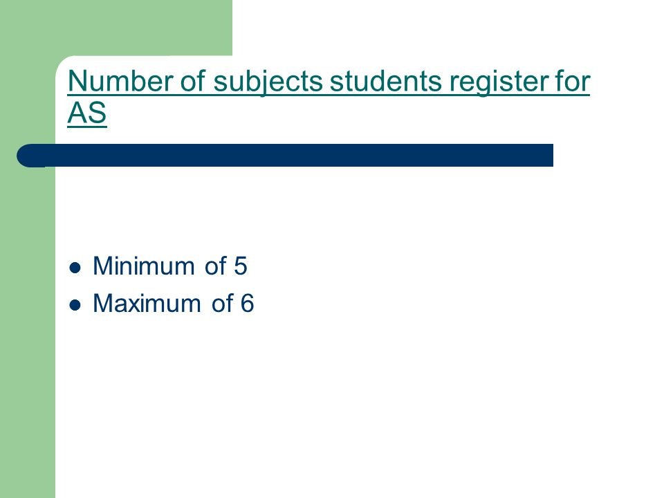 Number of subjects students register for AS Minimum of 5 Maximum of 6