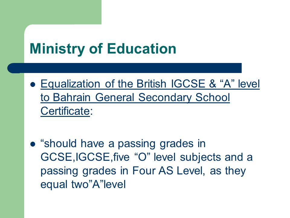 "Ministry of Education Equalization of the British IGCSE & ""A"" level to Bahrain General Secondary School Certificate: ""should have a passing grades in"