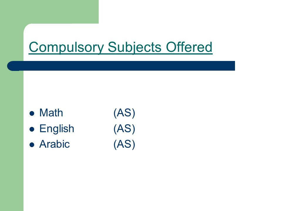 Compulsory Subjects Offered Math(AS) English(AS) Arabic(AS)