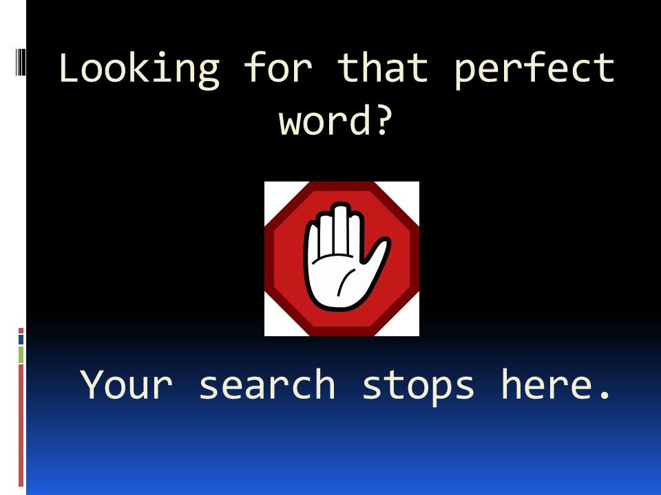 Looking for that perfect word Your search stops here.