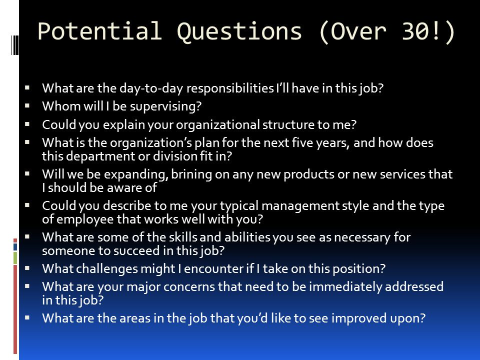 Potential Questions (Over 30!)  What are the day-to-day responsibilities I'll have in this job.