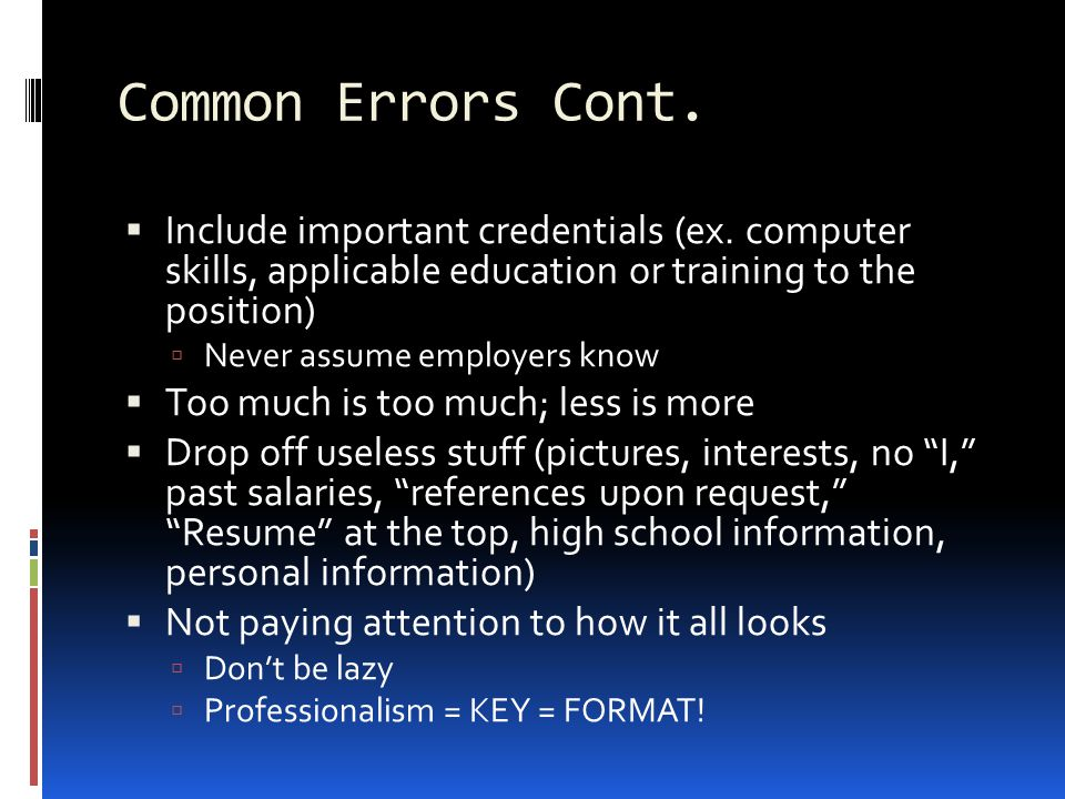 Common Errors Cont.  Include important credentials (ex.
