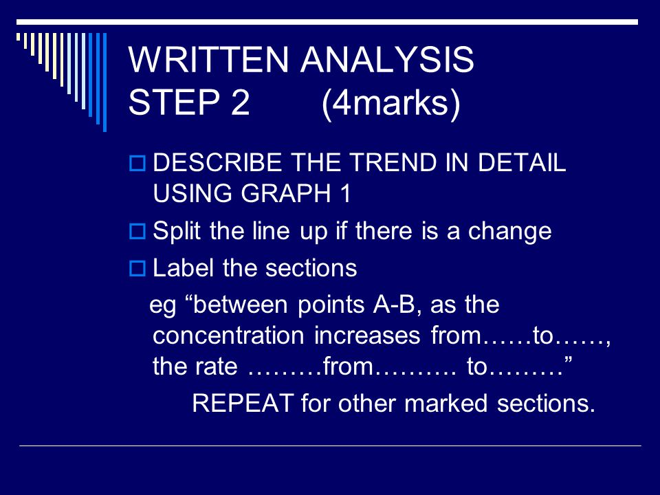 WRITTEN ANALYSIS STEP 3 (6marks)  DESCRIBE ANY CHANGES IN GRADIENT  You can calculate the gradient of your sections from the graph