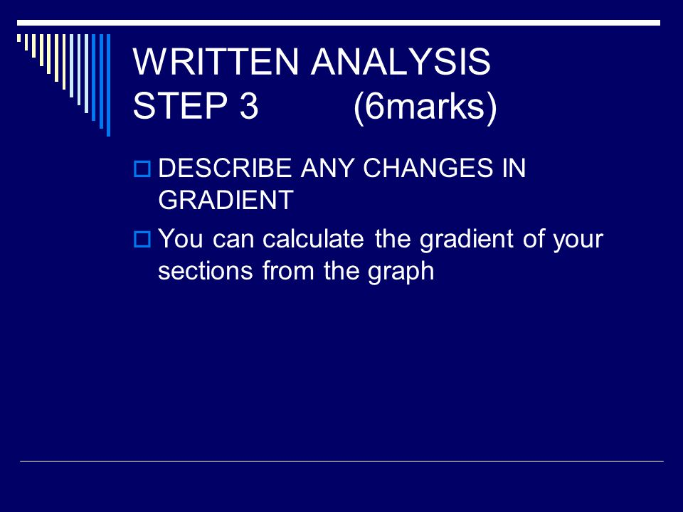 WRITTEN ANALYSIS STEP 4 (6marks) IINTRODUCE SCIENTIFIC TERMINOLOGY / KEY WORDS AND TERMS eg write about your chosen enzyme as a PROTEIN etc write about how it brought about the chemical reaction write about its role as a biological catalyst