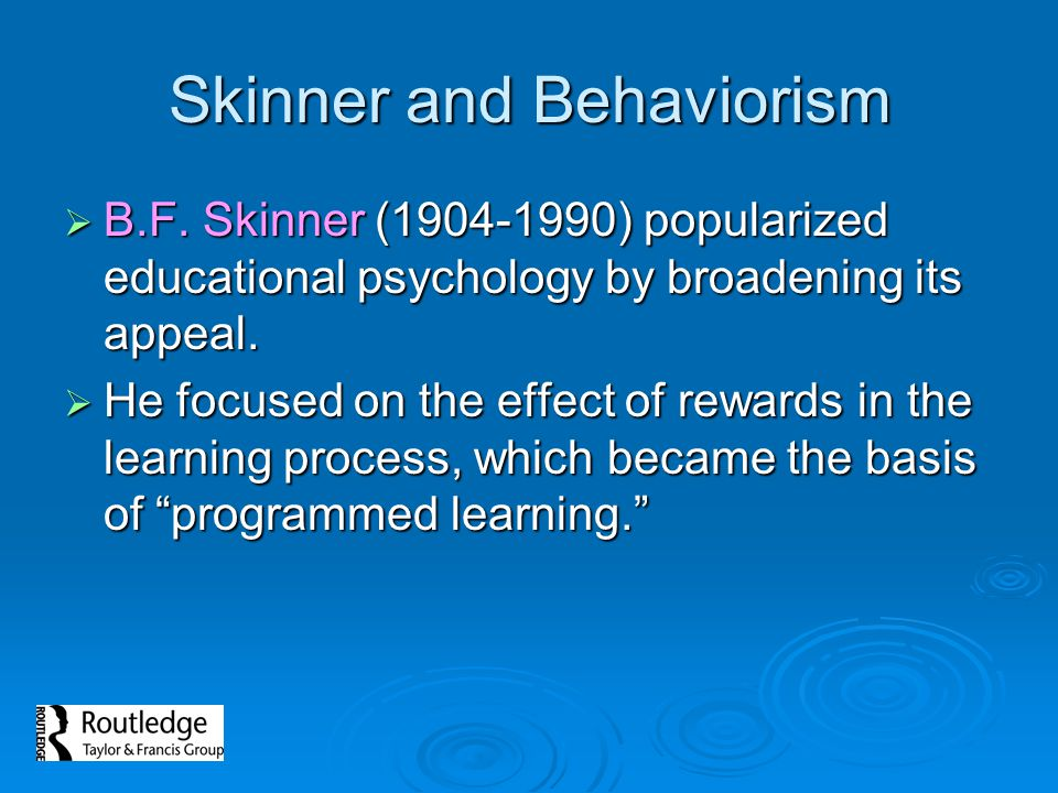 Skinner and Behaviorism  B.F.