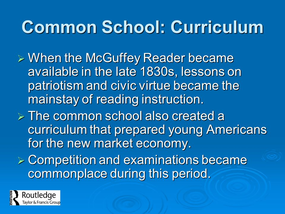 Common School: Curriculum  When the McGuffey Reader became available in the late 1830s, lessons on patriotism and civic virtue became the mainstay of reading instruction.