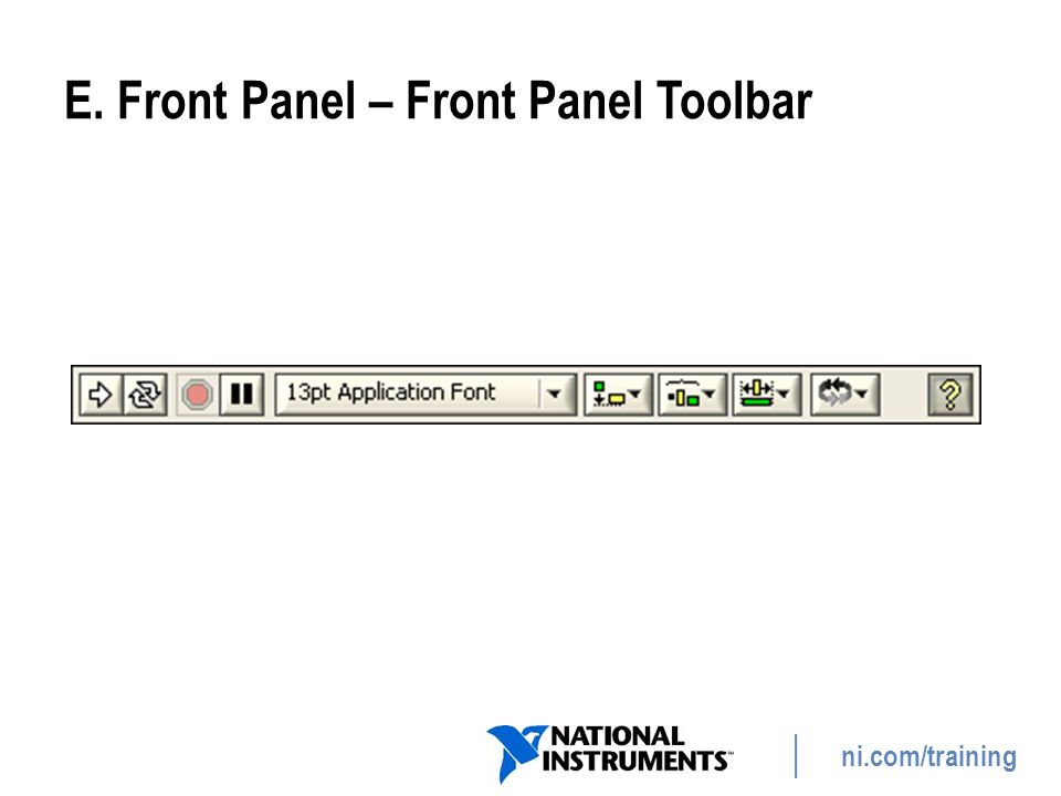 ni.com/training E. Front Panel – Front Panel Toolbar 13