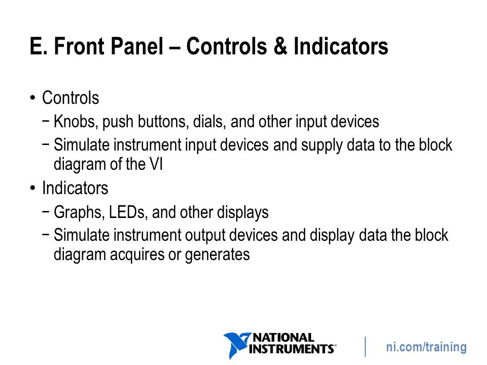 ni.com/training E. Front Panel – Controls & Indicators Controls −Knobs, push buttons, dials, and other input devices −Simulate instrument input device