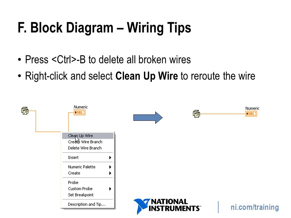ni.com/training F. Block Diagram – Wiring Tips Press -B to delete all broken wires Right-click and select Clean Up Wire to reroute the wire 40