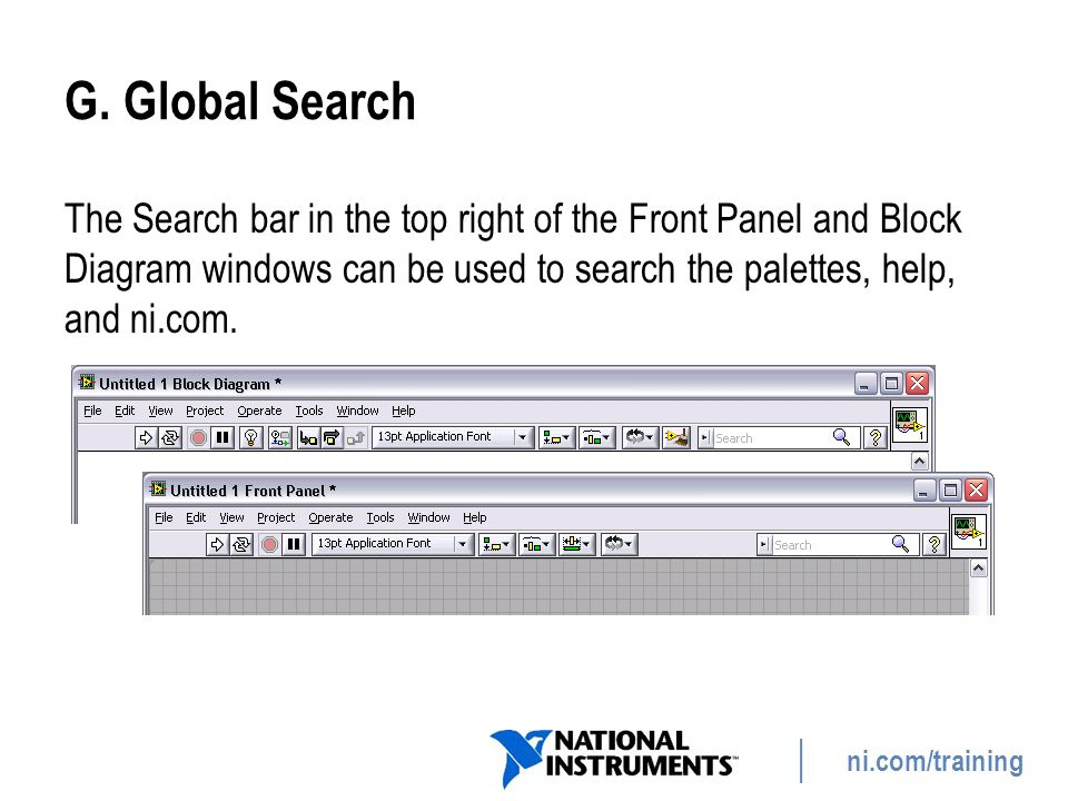 ni.com/training G. Global Search The Search bar in the top right of the Front Panel and Block Diagram windows can be used to search the palettes, help