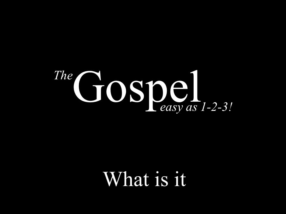 The easy as 1-2-3! Gospel What is it