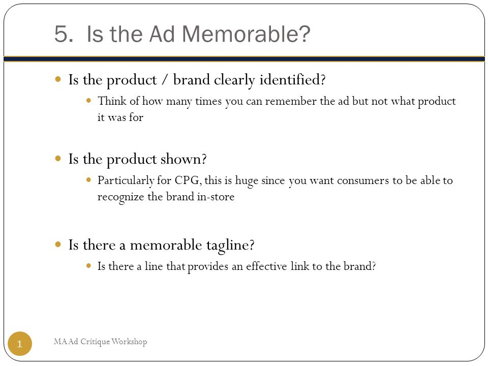 5. Is the Ad Memorable. Is the product / brand clearly identified.