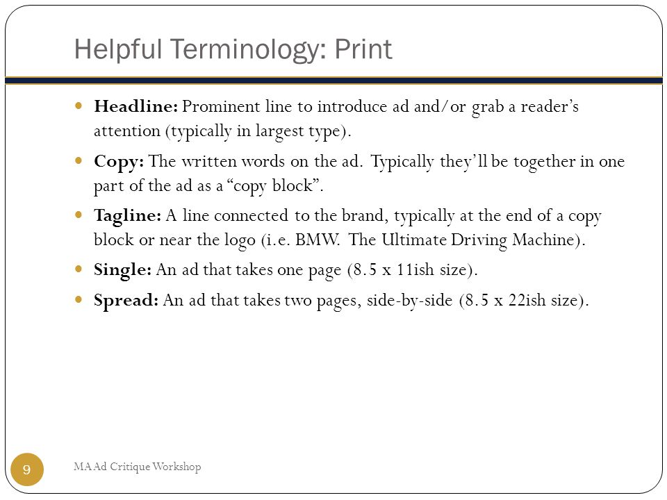 Helpful Terminology: Print MA Ad Critique Workshop 9 Headline: Prominent line to introduce ad and/or grab a reader's attention (typically in largest type).