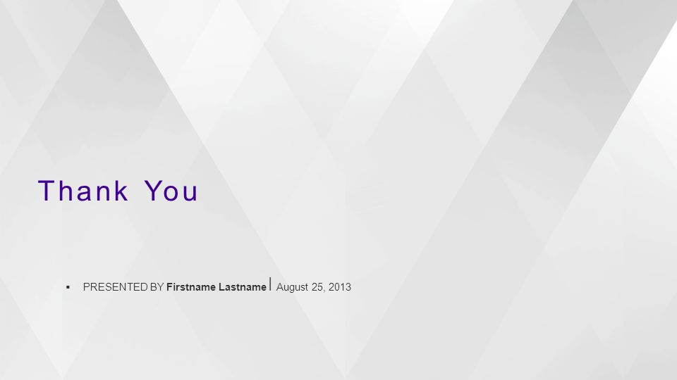Thank You  PRESENTED BY Firstname Lastname August 25, 2013