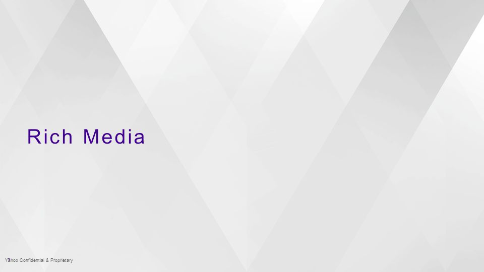 Rich Media 7Yahoo Confidential & Proprietary