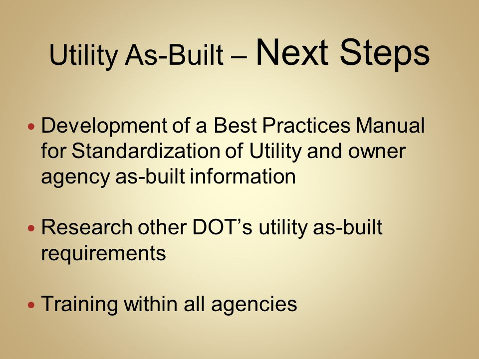 Development of a Best Practices Manual for Standardization of Utility and owner agency as-built information Research other DOT's utility as-built requ