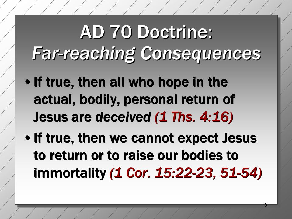7 AD 70 Doctrine: Far-reaching Consequences Says the resurrection is past.