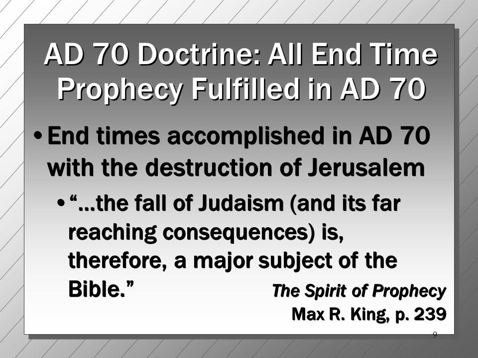 10 What Happened in AD 70 According to this Doctrine The second coming of Christ The resurrection Final judgment day Every spiritual blessing perfected and made available to the world The second coming of Christ The resurrection Final judgment day Every spiritual blessing perfected and made available to the world