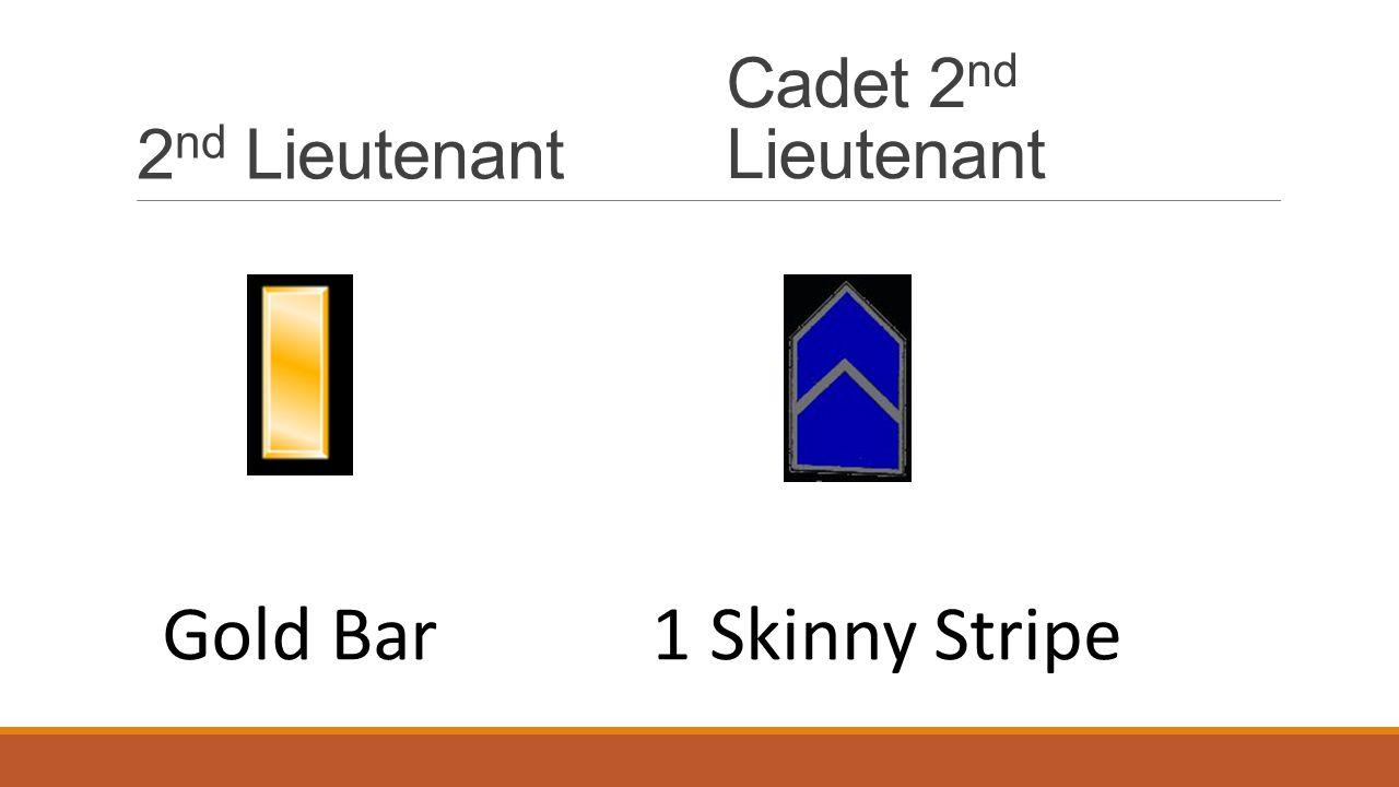 2 nd Lieutenant Cadet 2 nd Lieutenant Gold Bar1 Skinny Stripe