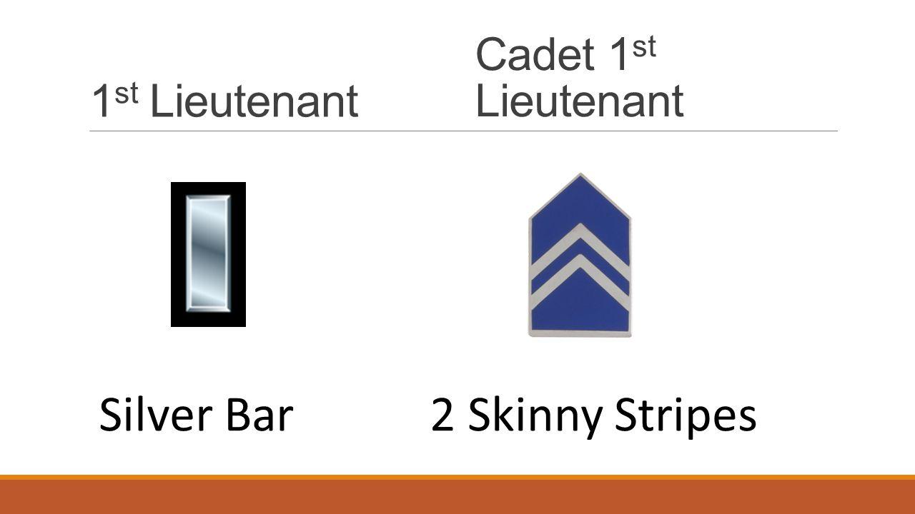 1 st Lieutenant Cadet 1 st Lieutenant Silver Bar2 Skinny Stripes