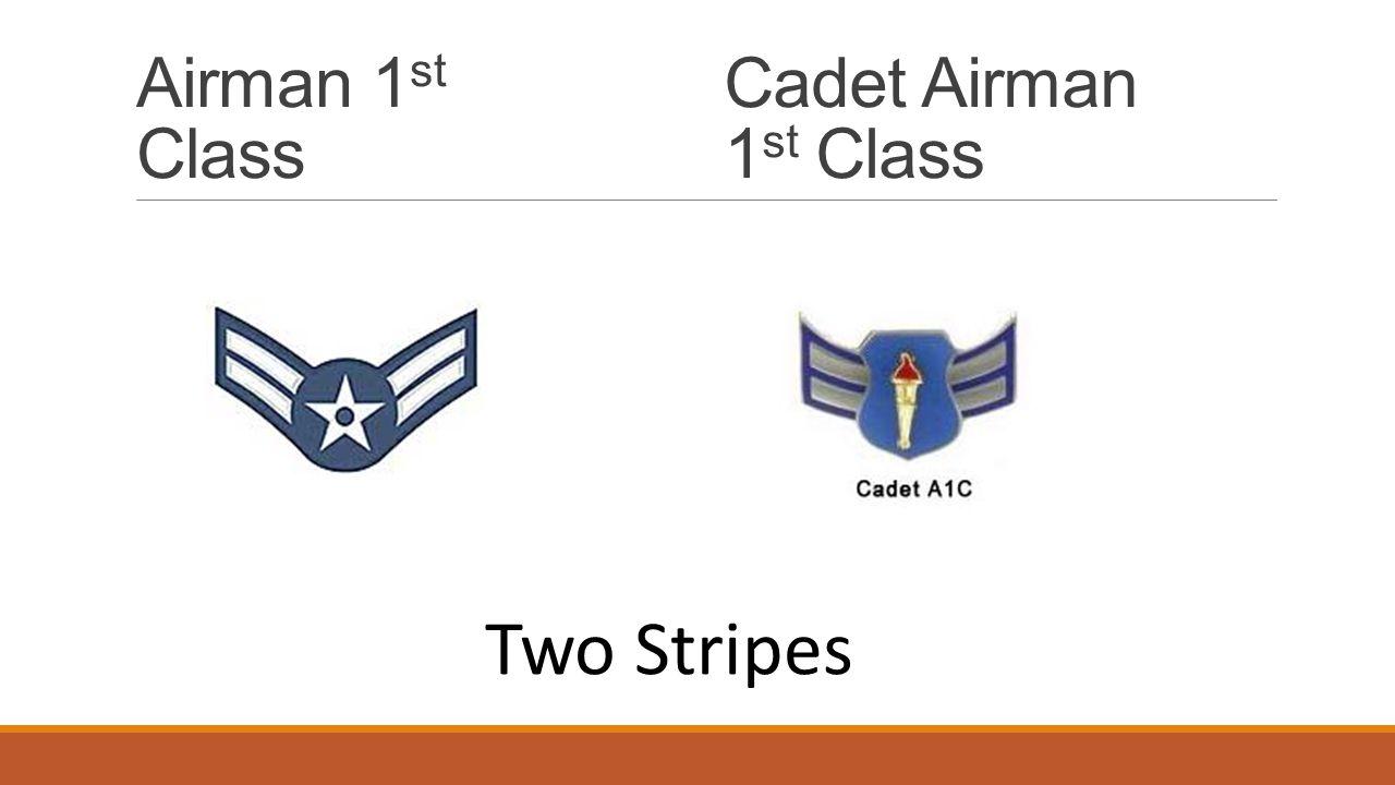 Airman 1 st Class Cadet Airman 1 st Class Two Stripes