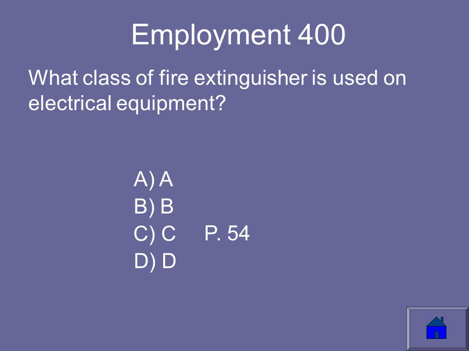 Employment 400 What class of fire extinguisher is used on electrical equipment.