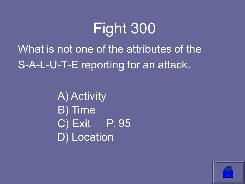 Fight 300 What is not one of the attributes of the S-A-L-U-T-E reporting for an attack.