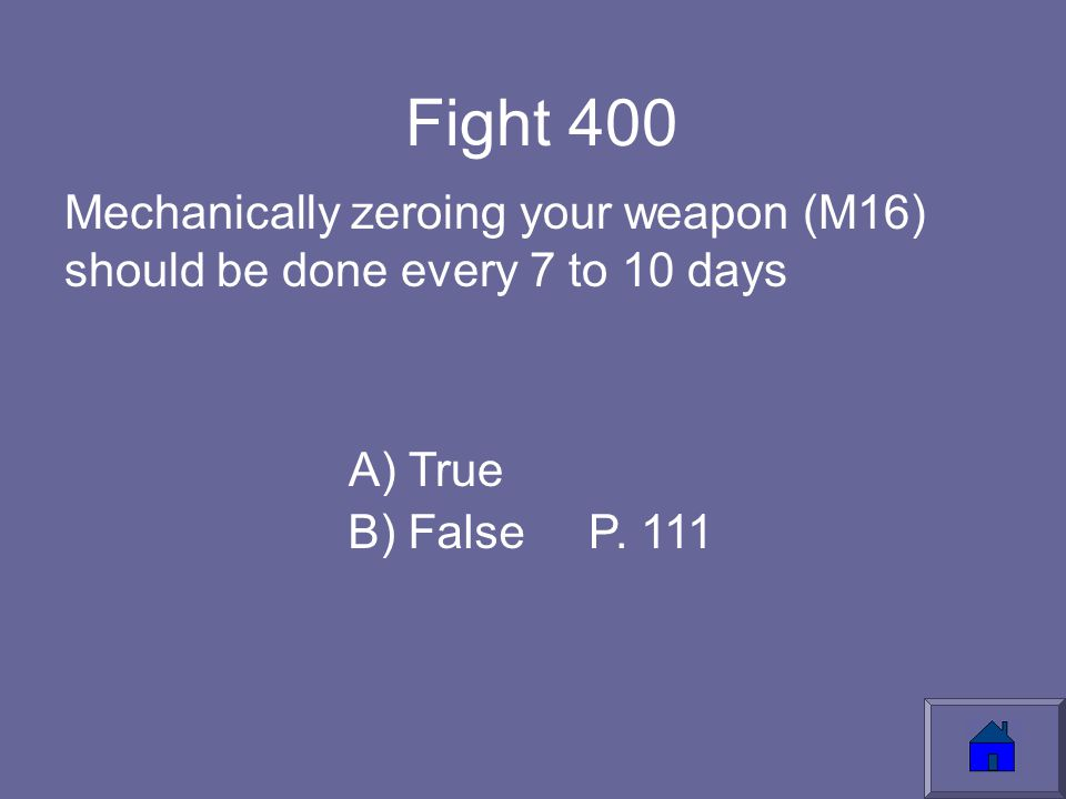 Fight 400 Mechanically zeroing your weapon (M16) should be done every 7 to 10 days A) True B) FalseP.