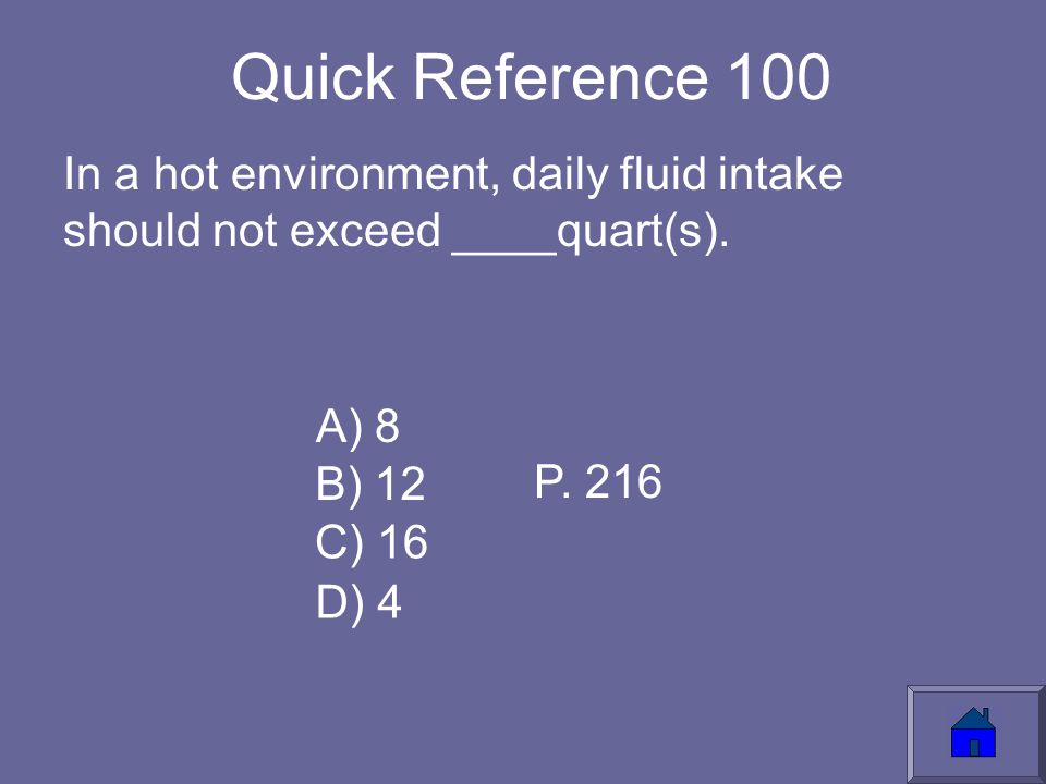 Quick Reference 100 In a hot environment, daily fluid intake should not exceed ____quart(s).