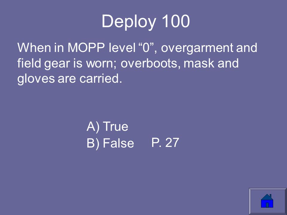 Deploy 100 When in MOPP level 0 , overgarment and field gear is worn; overboots, mask and gloves are carried.