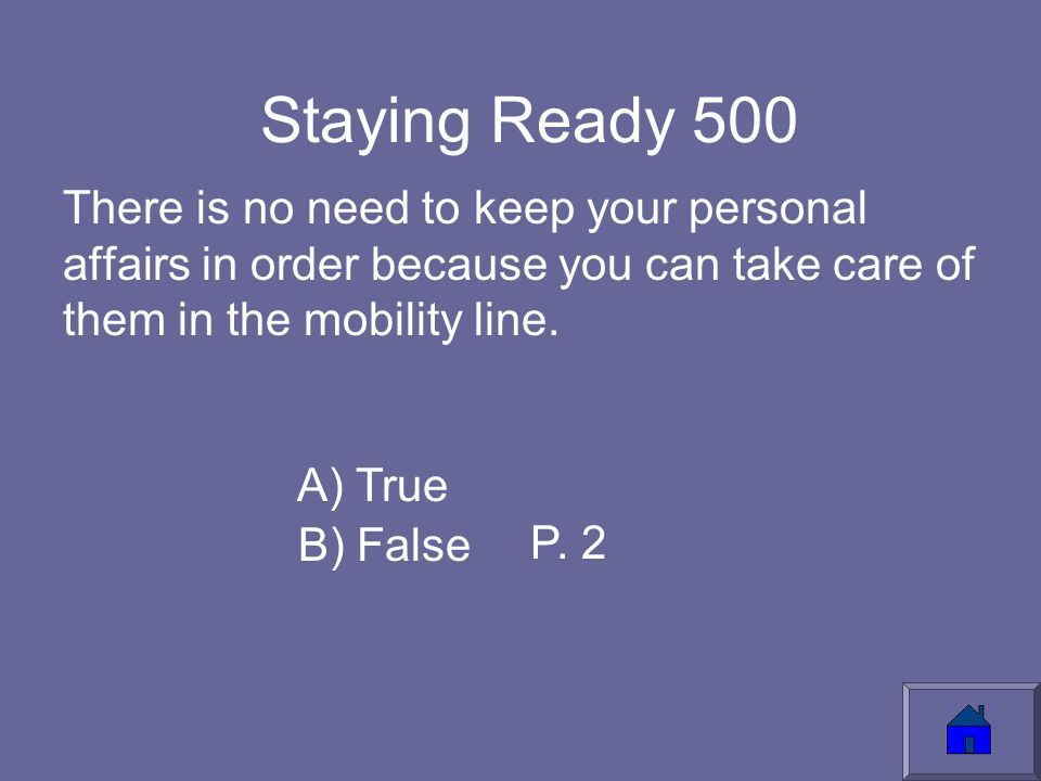 Staying Ready 500 There is no need to keep your personal affairs in order because you can take care of them in the mobility line.