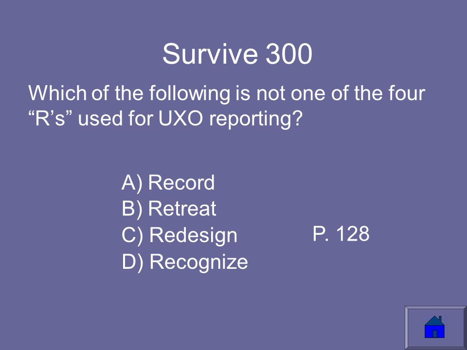 Survive 300 Which of the following is not one of the four R's used for UXO reporting.