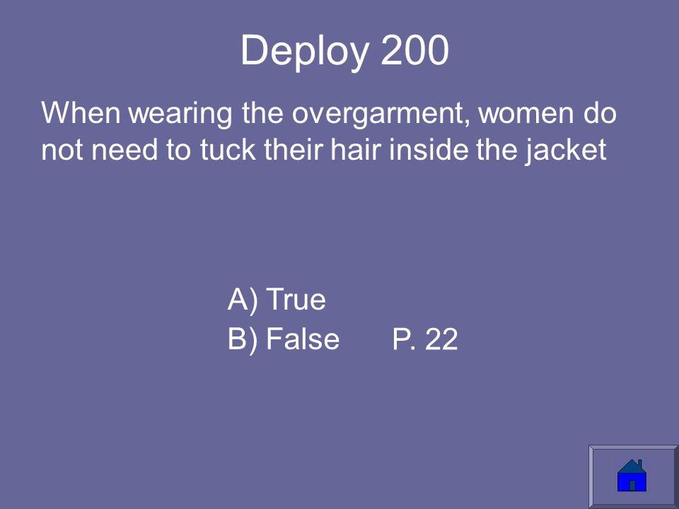 Deploy 200 When wearing the overgarment, women do not need to tuck their hair inside the jacket A) True B) False P.