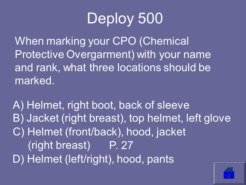 Deploy 500 When marking your CPO (Chemical Protective Overgarment) with your name and rank, what three locations should be marked.