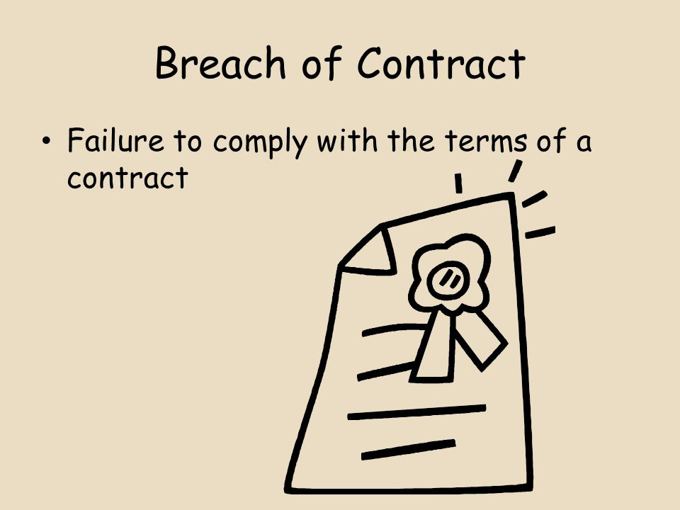 Breach of Contract Failure to comply with the terms of a contract