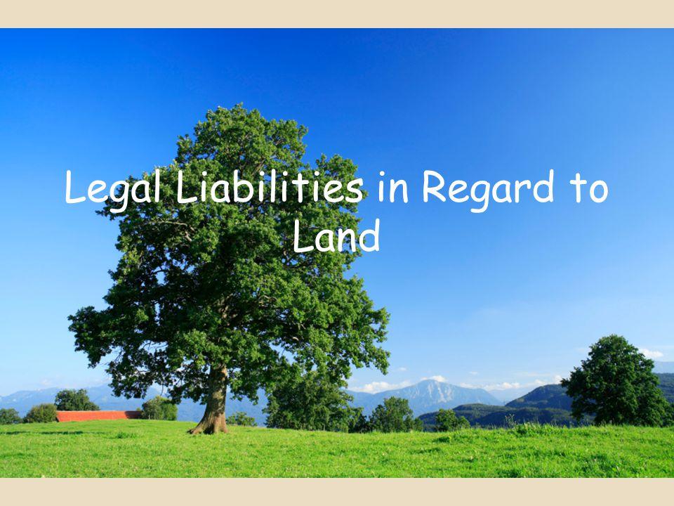 Legal Liabilities in Regard to Land