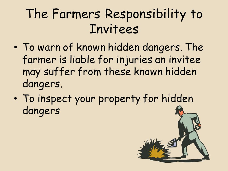 The Farmers Responsibility to Invitees To warn of known hidden dangers.