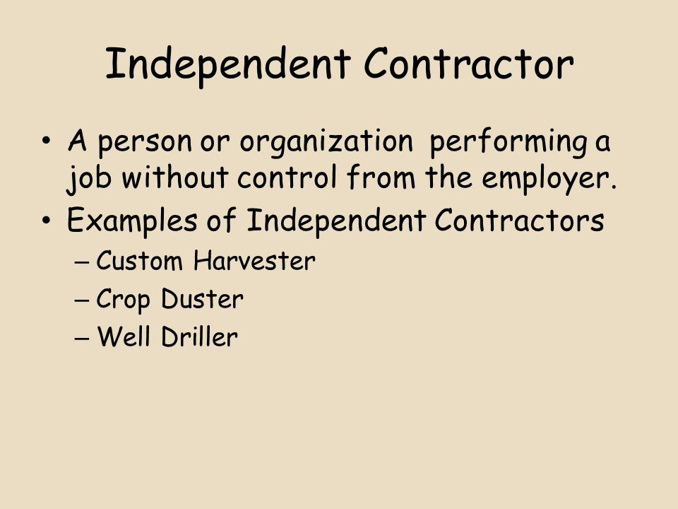 Independent Contractor A person or organization performing a job without control from the employer.